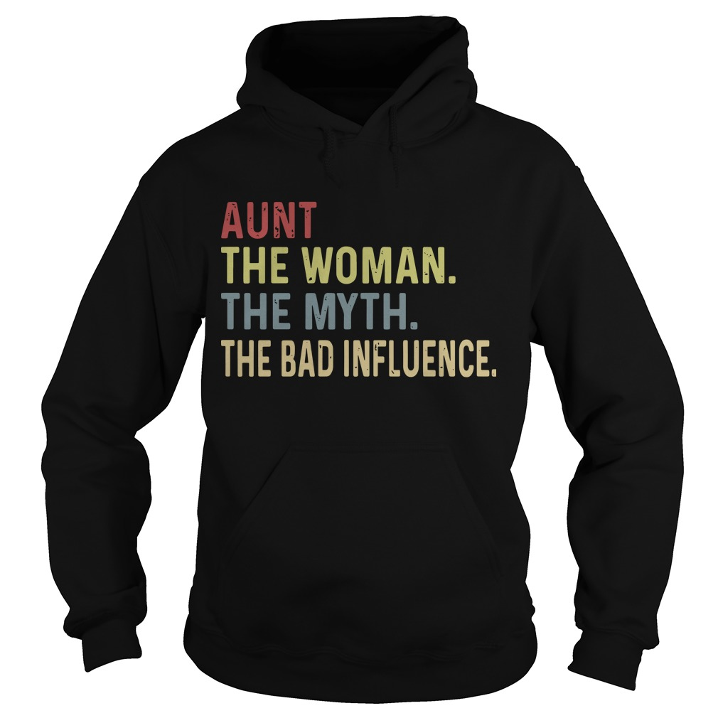 Aunt The Woman The Myth The Bad Influence Hoodie