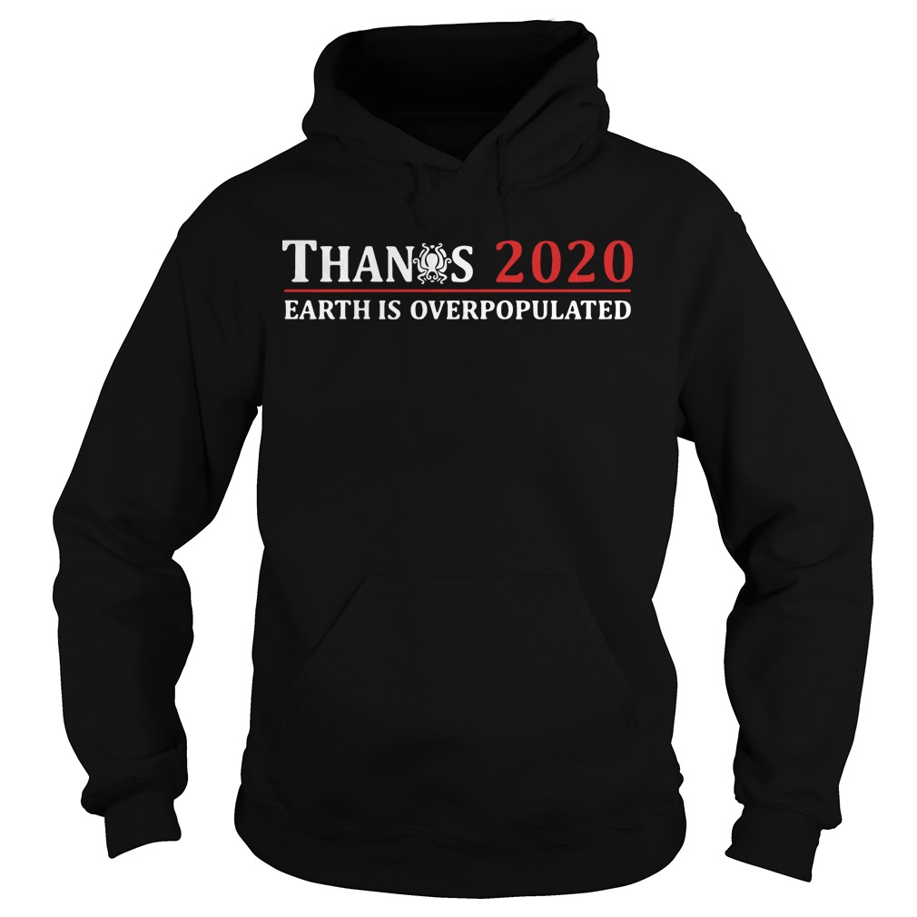 Avengers Thanos 2020 Earth Is Overpopulated Hoodie