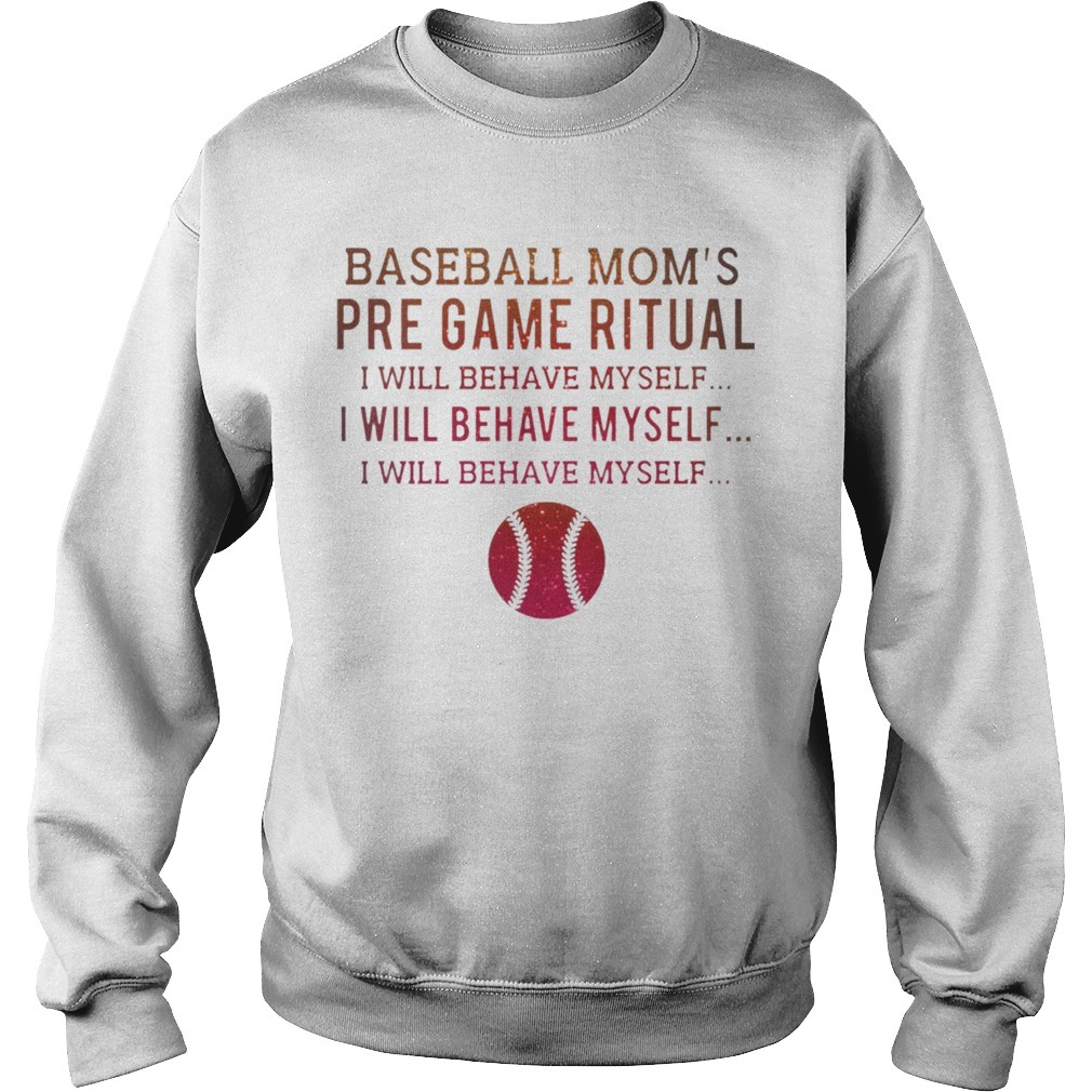 Baseball Mom's Pre Game Ritual I Will Behave Myself Sweater