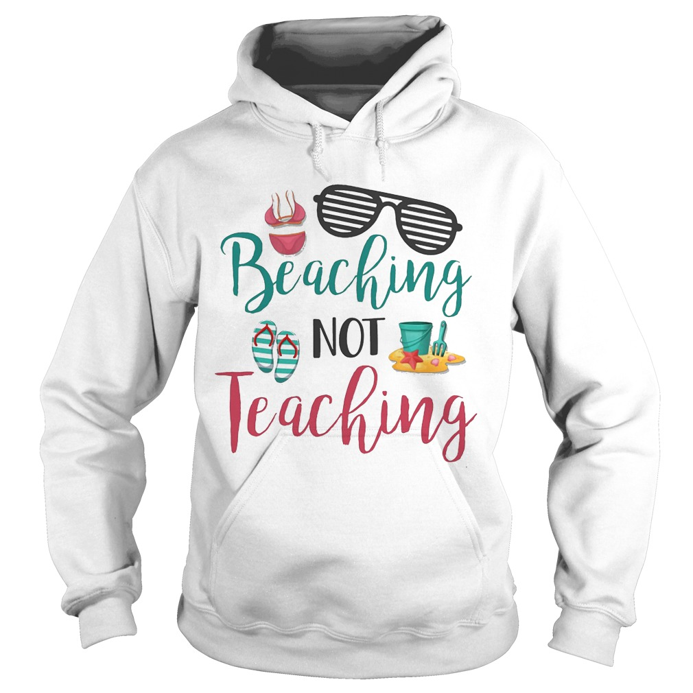 Beaching Not Teaching Hoodie
