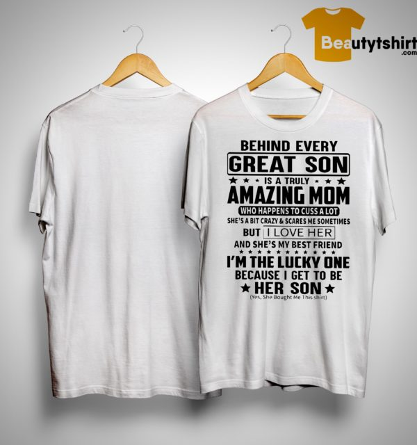 Behind Every Great Son Is A Truly Amazing Mom Who Happens To Cuss A Lot Shirt