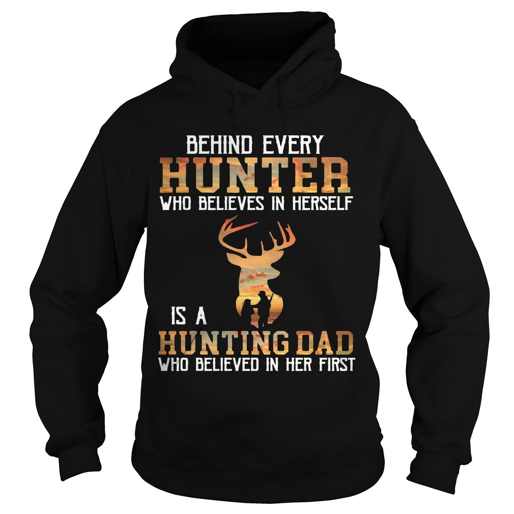 Behind Every Hunter Who Believes In Herself Is A Hunting Dad Who Believed In Her First Hoodie