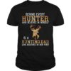 Behind Every Hunter Who Believes In Herself Is A Hunting Dad Who Believed In Her First Shirt