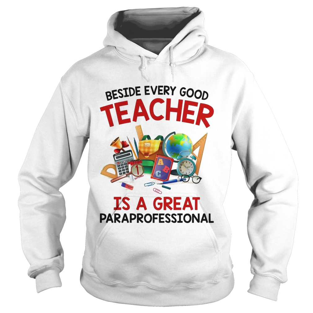 Beside Every Good Teacher Is A Great Paraprofessional Hoodie