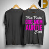 Best Freakin Dog Mom And Auntie Ever Shirt