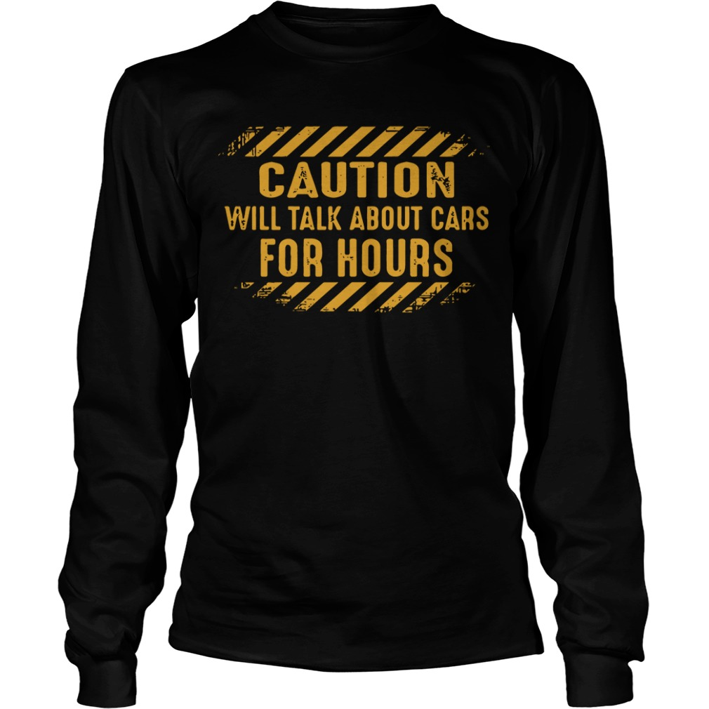 Caution Will Talk About Cars For Hours Longsleeve Tee