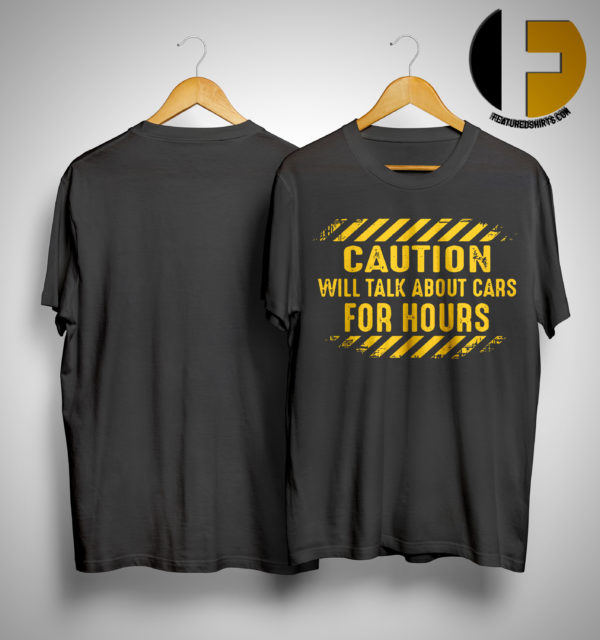 Caution Will Talk About Cars For Hours Shirt