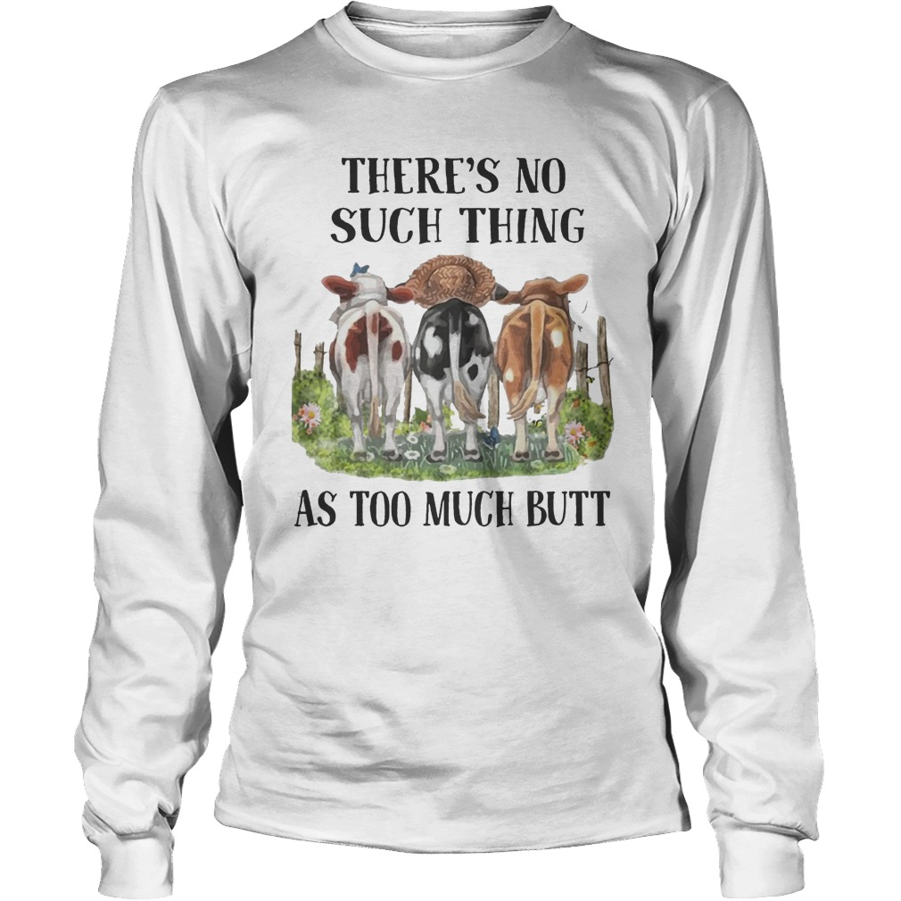 Cow There's No Such Thing As Too Much Butt Longsleeve Tee