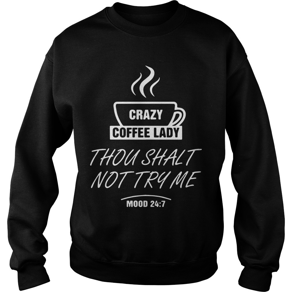 Crazy Coffee Lady Thou Shalt Not Try Me Mood 24 7 Sweater
