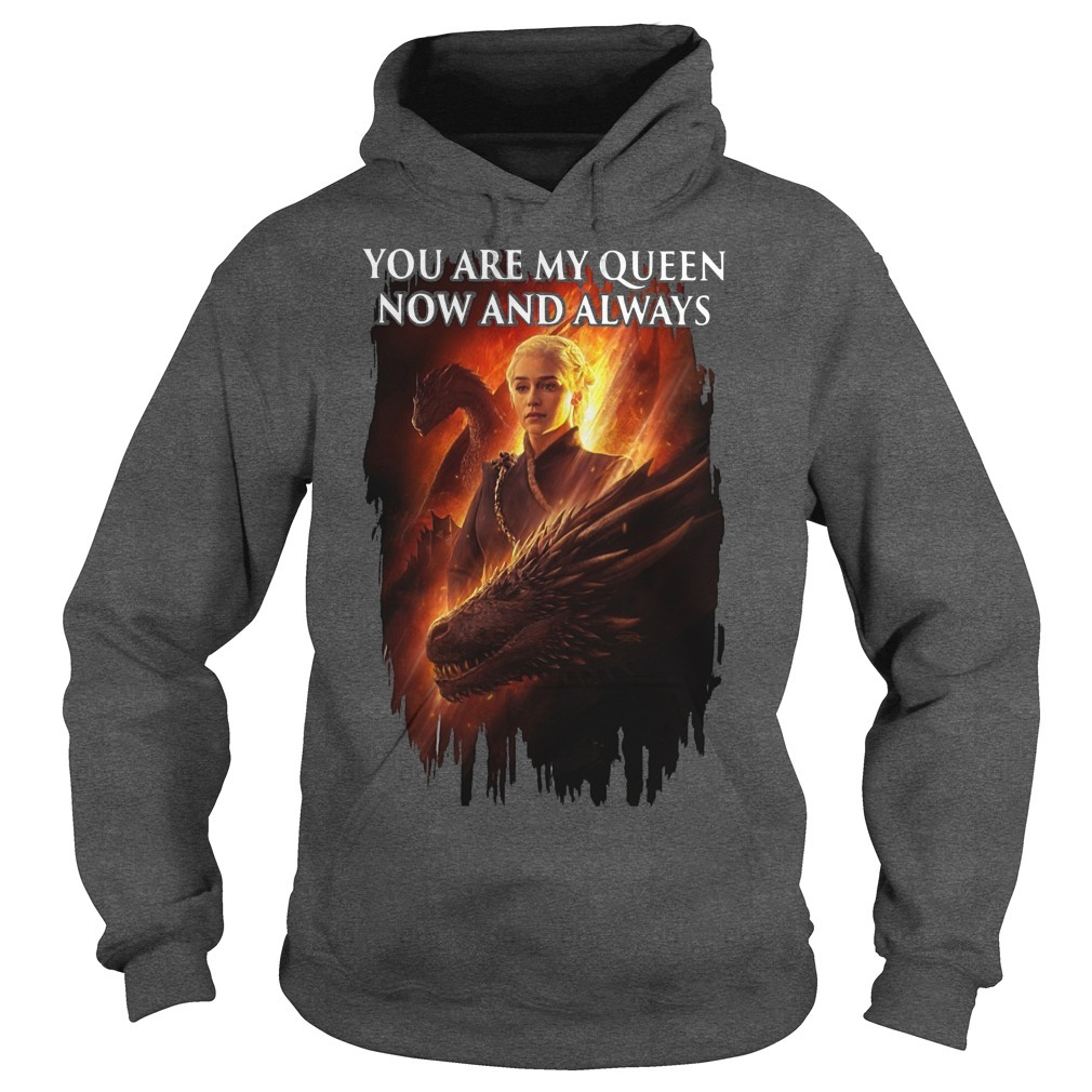 Daenerys Targaryen You Are My Queens Now And Always Hoodie