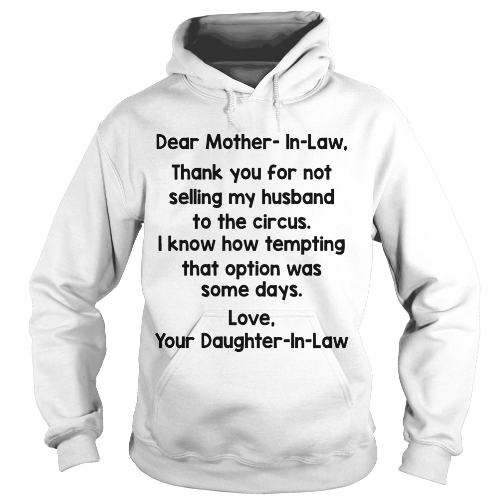 Dear Mother In Law Thank You For Not Selling My Husband To The Circus Hoodie