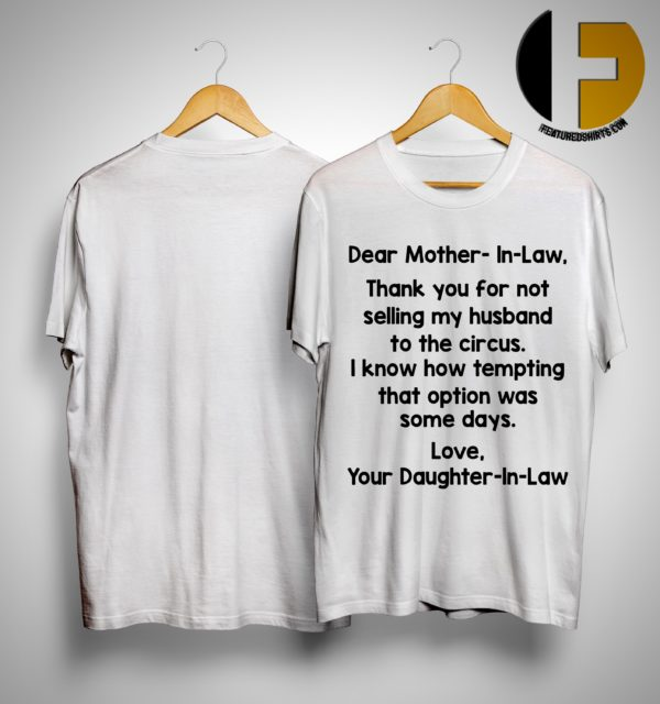 Dear Mother In Law Thank You For Not Selling My Husband To The Circus Shirt