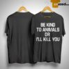 Doris Day Be Kind To Animals Or I'll Kill You Shirt