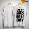 Eat My Ass Like It's Cheat Day Shirt