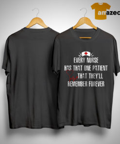 Every Nurse Has That One Patient That They'll Remember Forever Shirt