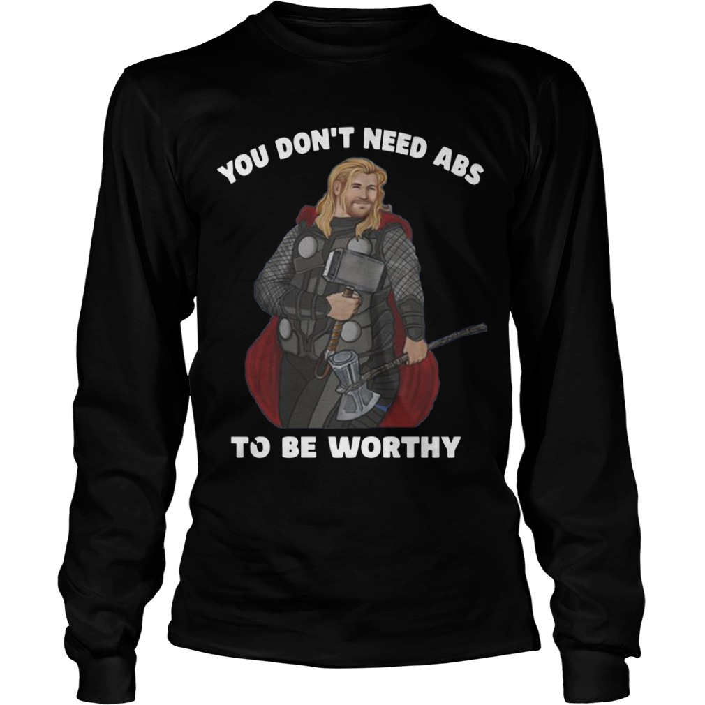 Fat Thor You Don't Need Abs To Be Worthy Longsleeve Tee