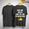 Feed Me Tacos And Tell Me I'm Beautiful Shirt