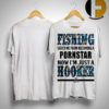 Fishing Saved Me From Becoming A Pornstar Now I'm Just A Hooker Shirt