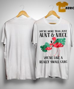 Flamingo We're More Than Just Aunt And Niece We're Like A Small Gang Shirt