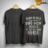 Floral Born To Stay At Home Dog Mom Forced To Go To Work Nurse Shirt
