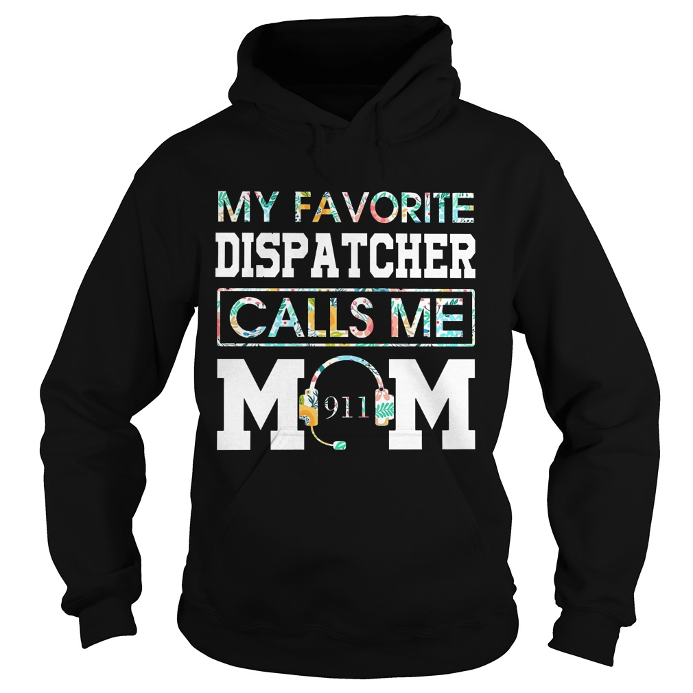 Floral My Favorite Dispatcher Calls Me Mom Hoodie
