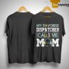 Floral My Favorite Dispatcher Calls Me Mom Shirt