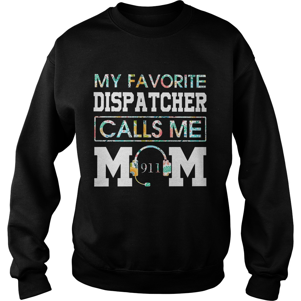 Floral My Favorite Dispatcher Calls Me Mom Sweater
