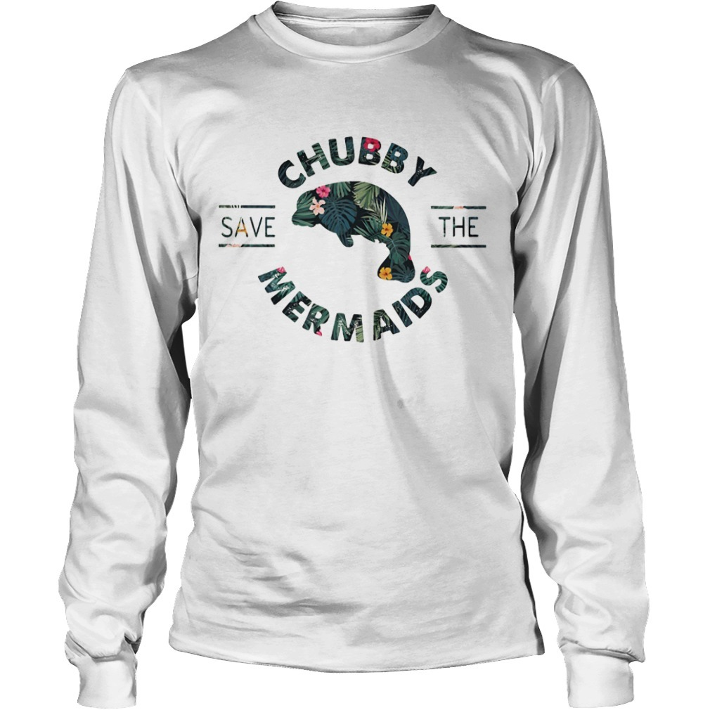 Floral Save The Chubby Mermaids Longsleeve Tee