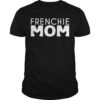 Frenchie Mom Shirt