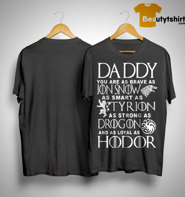 GOT Daddy You Are As Brave As Jon Snow As Smart As Tyrion As Strong As Drogon Shirt