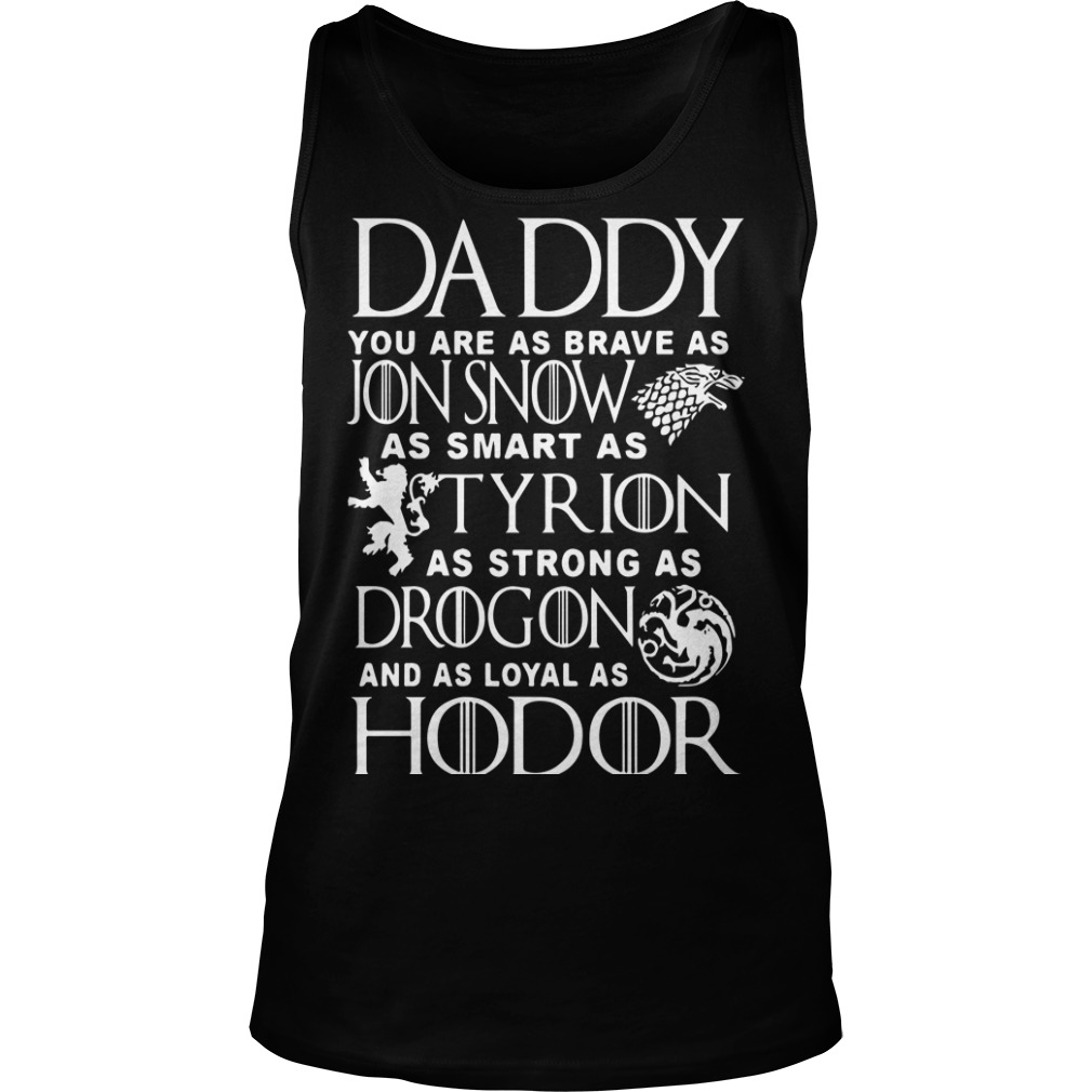 GOT Daddy You Are As Brave As Jon Snow As Smart As Tyrion As Strong As Drogon Tank Top