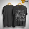 Game Of Thrones I Drink And I Grill Things That's What I Do Shirt