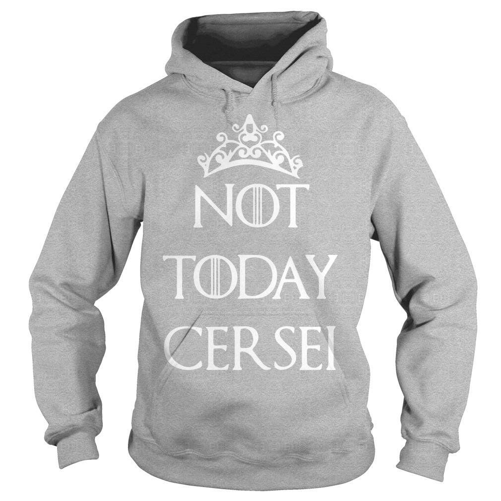 Game Of Thrones Not Today Cersei Hoodie