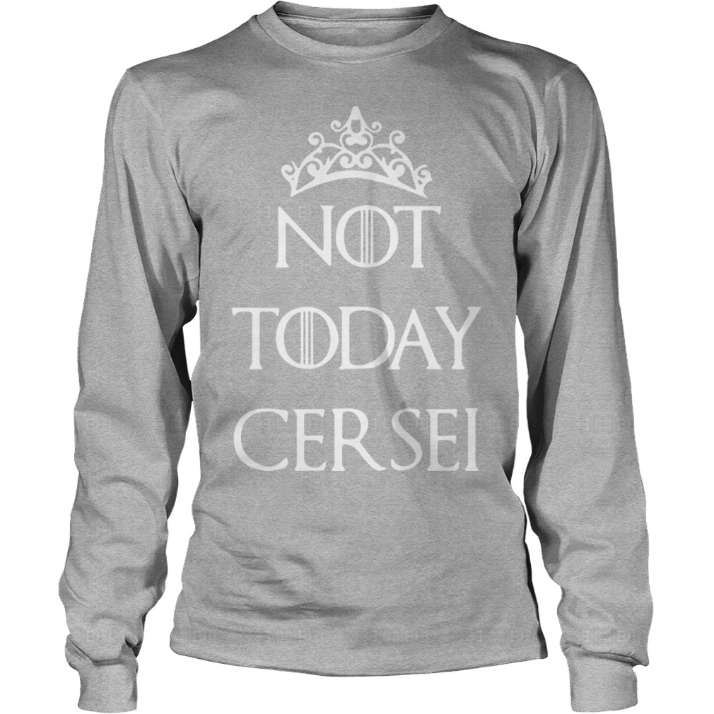 Game Of Thrones Not Today Cersei Longsleeve Tee