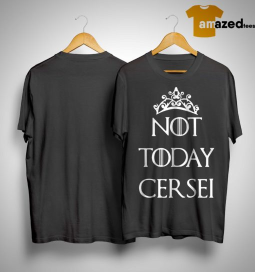 Game Of Thrones Not Today Cersei Shirt.jpg