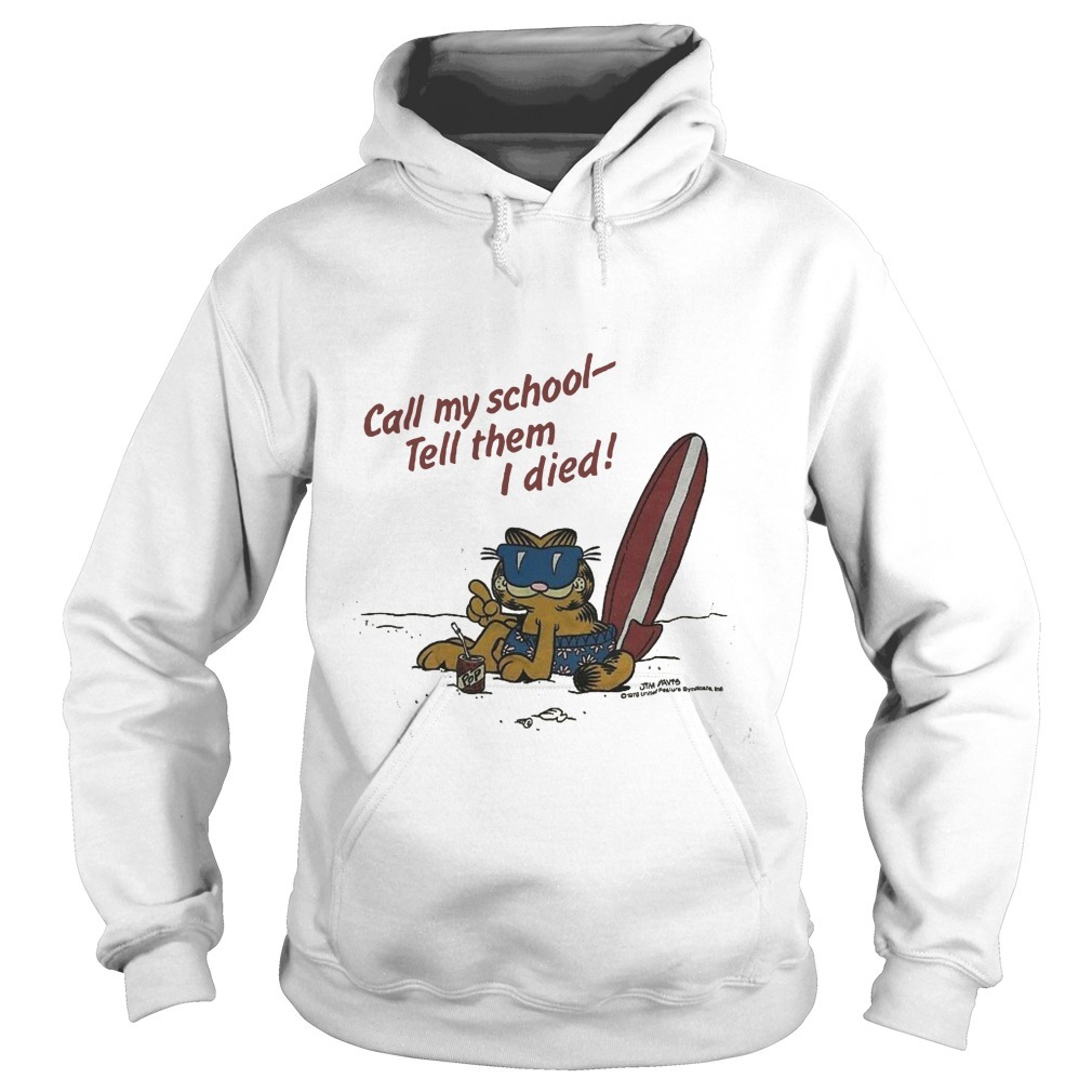 Garfield Call My School Tell Them I Died Hoodie