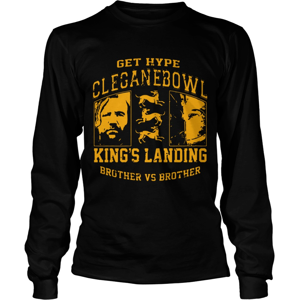 Get Hype Cleganebowl King's Landing Brother Vs Brother Longsleeve Tee