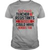 God Made Teacher Assistants So Teachers Could Have Heroes Too Shirt