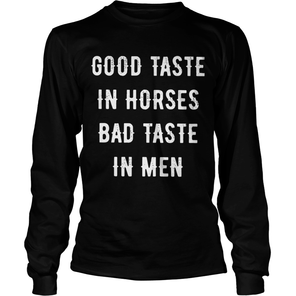 Good Taste In Horse Bad Taste In Men Longsleeve Tee