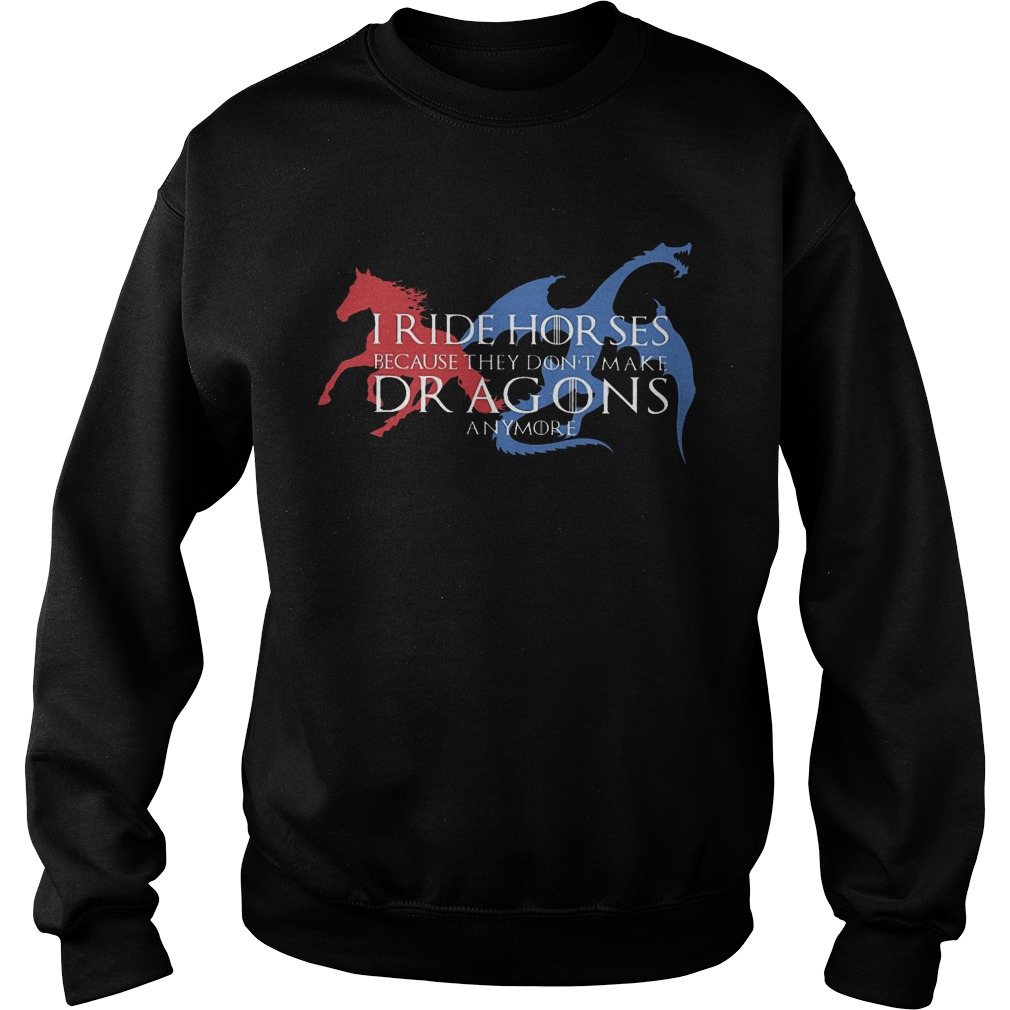 Got I Ride Horses Because They Don't Make Dragons Anymore Sweater