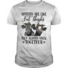 Heifer Sisters Are Like Fat Thighs They Always Stick Together Shirt