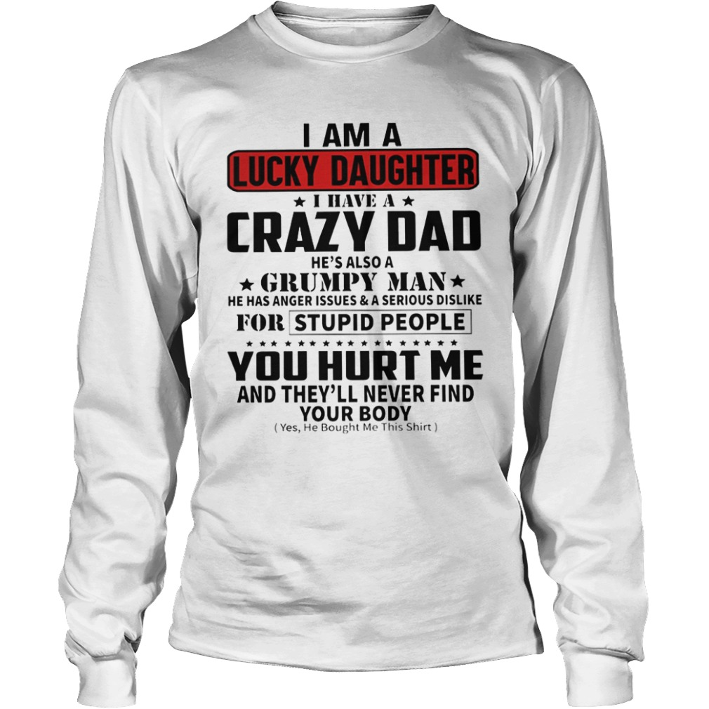 I Am A Lucky Daughter I Have A Crazy Dad He's Also A Grumpy Man Longslevee Tee
