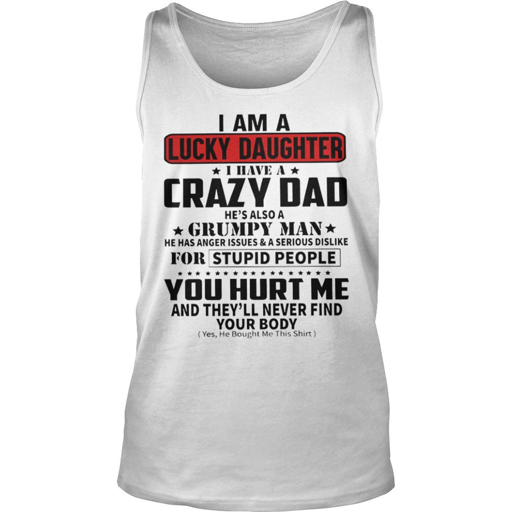 I Am A Lucky Daughter I Have A Crazy Dad He's Also A Grumpy Man Tank Top