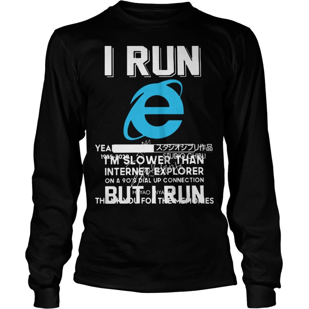 I Run I'm Slower Than Internet Explorer On A 90's Dial Up Connection Longsleeve Tee