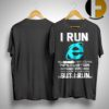 I Run I'm Slower Than Internet Explorer On A 90's Dial Up Connection Shirt