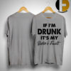 If I'm Drunk It's My Sister's Fault Shirt