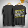 If You Could Just Bring A Pencil That Would Be Great Shirt