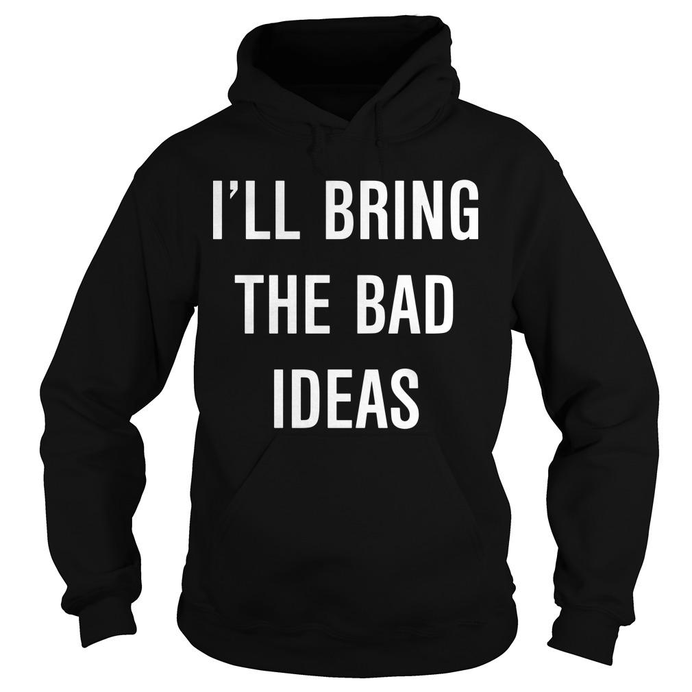I'll Bring The Bad Ideas Hoodie