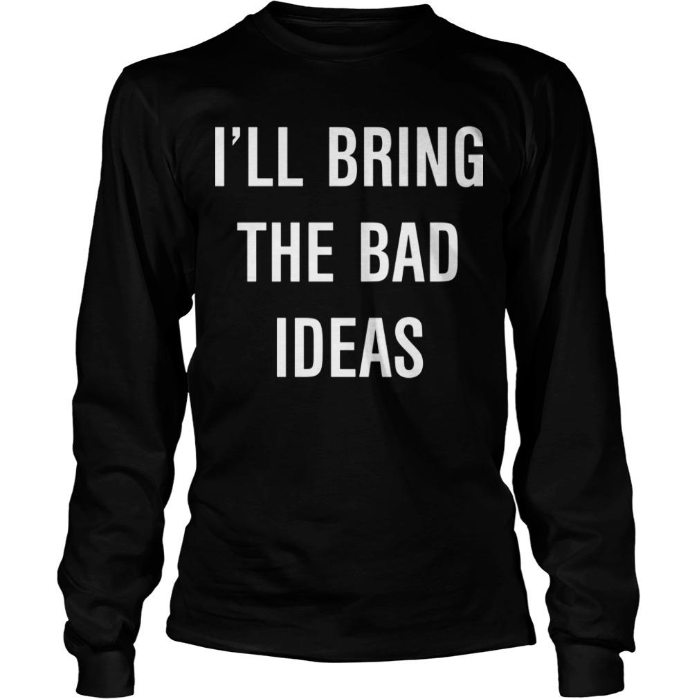 I'll Bring The Bad Ideas Longsleeve Tee