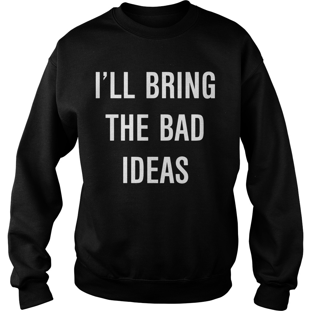 I'll Bring The Bad Ideas Sweater